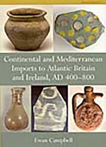 Continental and Mediterranean Imports to Atlantic Britain and Ireland AD 400-800