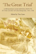 'The Great Trial': A Swaledale Lead Mining Dispute in the Court of Exchequer, 1705-1708