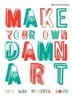 Make Your Own Damn Art