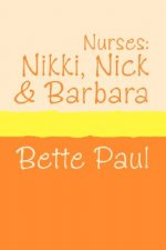 Nurses: Nikki, Barbara and Nick