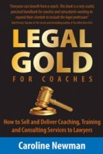 LEGAL GOLD for Coaches - How to Sell and Deliver Coaching, Training and Consulting Services to Lawyers