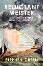 Reluctant Meister - How Germany's Past is Shaping its Future