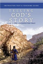 Telling God's Story, Year Three: the Unexpected Way - Instructor Text & Teaching Guide