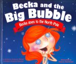 Becka and the Big Bubble: Becka Goes to the North Pole