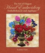 Art of Elegant Hand Embroidery, Embellishment and Applique