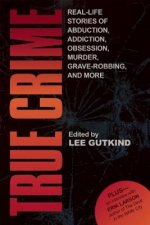 True Crime: Real-life Stories of Abduction, Addiction, Obsession, Murder, Grave-robbing and More