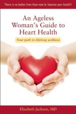 Ageless Woman's Guide to Heart Health