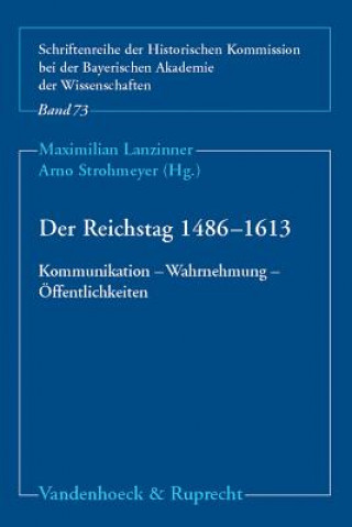 Reichstag 1486-1613: Kommunikation - Wahrnehmung - Offentlichkeiten