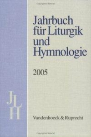 Jahrbuch fAr Liturgik und Hymnologie, 44. Band, 2005