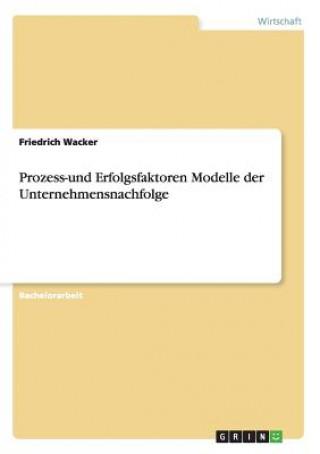 Prozess-und Erfolgsfaktoren Modelle der Unternehmensnachfolge