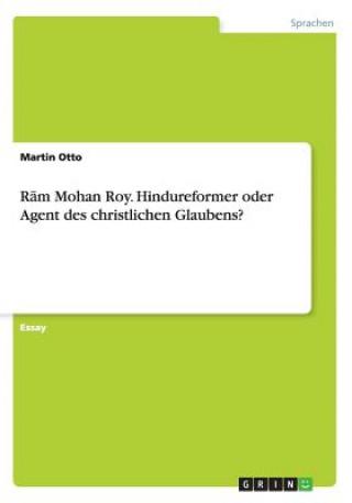 Rām Mohan Roy. Hindureformer oder Agent des christlichen Glaubens?