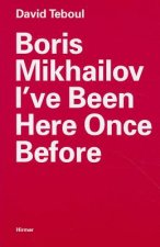 Boris Mikhailov: I've Been Here Once Before