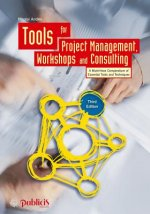 Tools for Project Management, Workshops and Consulting - A Must-Have Compendium of Essential Tools and Techniques