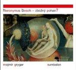 Hieronymus Bosch - zbožný pohan?