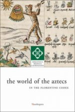 World of the Aztecs in the Florentine Codex