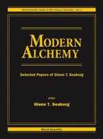 Modern Alchemy: Selected Papers Of Glenn T Seaborg