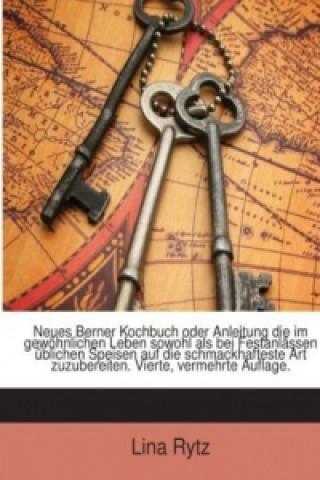 Neues Berner Kochbuch: Oder Anleitung Die Im Gewöhnlichen Leben Sowohl Als Bei Festanlässen Üblichen Speisen Auf Die Schmackhafteste Art Zuzubereiten