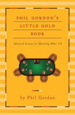 Phil Gordon's Little Gold Book: Mastering Poker 2.0