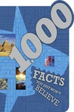 1000 Facts You Just Won't Believe! (Ultimate Reference Book)