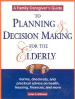 Family Caregiver's Guide to Planning and Decision Making for the Elderly