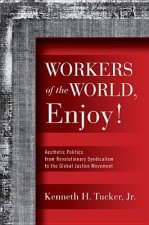 Workers of the World, Enjoy!