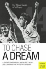 To Chase a Dream: A Soccer Championship, an Unlikely Hero and a Journey That Re-Defined Winning