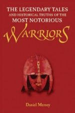 Legendary Tales and Historical Truths of the Most Notorious Warriors