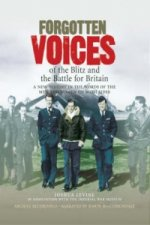 Forgotten Voices of the Blitz and the Battle for Britain