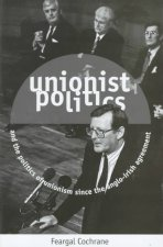 Unionist Politics and the Politics of Unionism Since the Anglo-Irish Agreement