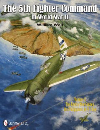 5th Fighter Command in World War II Vol 2: The End in New Guinea, the Philippines, to V-J Day