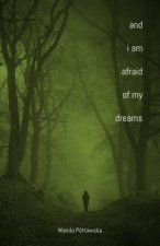 And I am Afraid of My Dreams