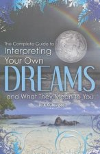 Complete Guide to Interpreting Your Own Dreams and What They