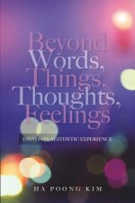 Beyond Words, Things, Thoughts, Feelings