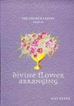 Church Ladies´ Guide to Divine Flower Arranging
