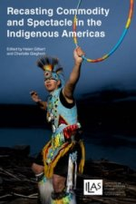 Recasting Commodity and Spectacle in the Indigenous Americas