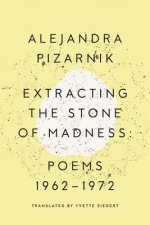 Extracting the Stone of Madness - Poems 1962 - 1972
