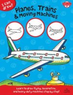 Planes, Trains & Moving Machines (I Can Draw)