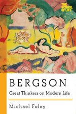 Bergson - Great Thinkers on Modern Life
