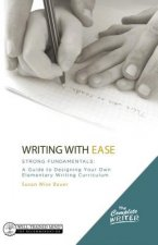 Complete Writer, Writing with Ease: Strong F - A Guide to Designing Your Own Elementary Writing Curriculum