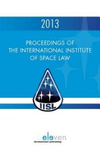 Proceedings of the International Institute of Space Law 2013