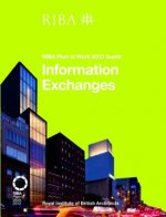Information Exchanges: RIBA Plan of Work 2013 Guide