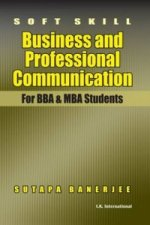 Soft Skill Business and Professional Communication (for BBA and MBA Students)