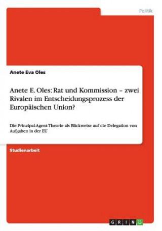 Anete E. Oles: Rat und Kommission - zwei Rivalen im Entscheidungsprozess der Europäischen Union?