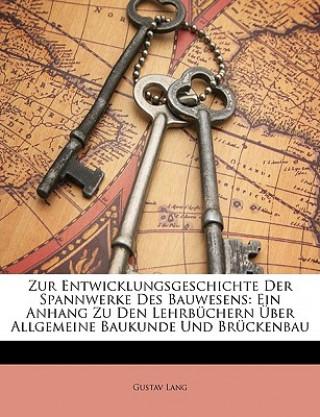 Zur Entwicklungsgeschichte der Spannwerke des Bauwesens: Ein Anhang zu den Lehrbüchern ueber allgemeine Baukunde und Brückenbau