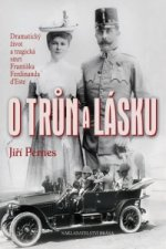 O trůn a lásku - Dramatický život a tragická smrt Františka Ferdinanda d'Este