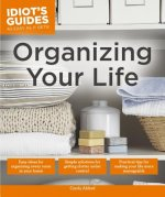 Idiot´s Guides: Organizing Your Life