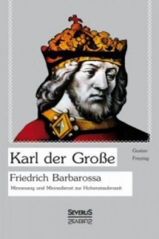 Karl Der Gro e. Friedrich Barbarossa.