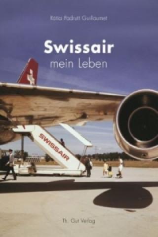 Swissair - mein Leben