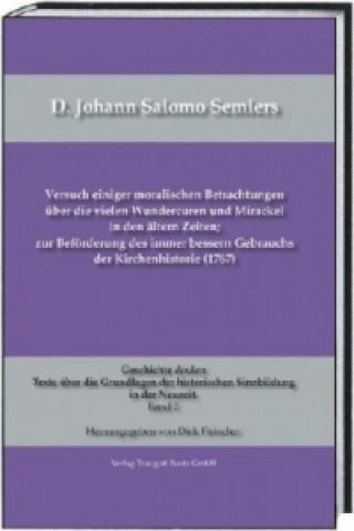 D. Johann Salomo Semlers Versuch einiger moralischen Betrachtungen über die vielen Wundercuren und Mirackel in den ältern Zeiten; zur Beförderung des