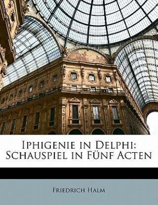Iphigenie in Delphi: Schauspiel in fünf Acten